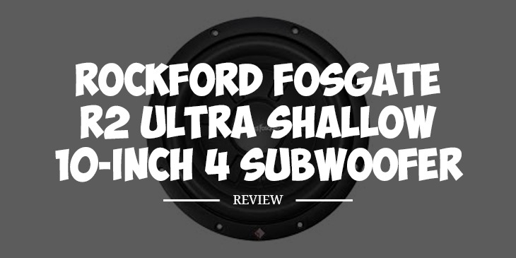 Rockford Fosgate R2 10 Shallow Review